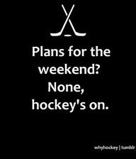 hockey fan problem. This weekend is going to be one of these!
