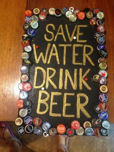 Save Water Drink Beer Bulletin Board. An easy DIY to show off your old bottle caps.