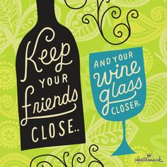 We go together like friends and wine.