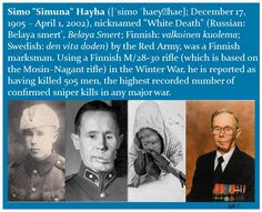 "Simo Häyhä, also known as ""The White Death"" is widely regarded as the most skilled and successful sniper there ever was. Born 17 Dec. 1905."