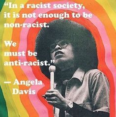 """In a racist Society, it's not enough to be non-racist. We must be anti-racist."" Quote from Angela Davis, beautiful picture of her, perfect for a protest sign. Desenho New School, Cogito Ergo Sum, By Any Means Necessary, Protest Signs, Protest Art, Intersectional Feminism, Power To The People, Anti Racism, Statements"