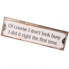 Of course I don't look busy Metal Iron Plaque --- Quick Info: Price £10.50 Roman at Home presents the perfect gift idea for her, and a fun addition to your home, living or office space.  --- Available from Roman at Home. Images Copyright www.romanathome.com