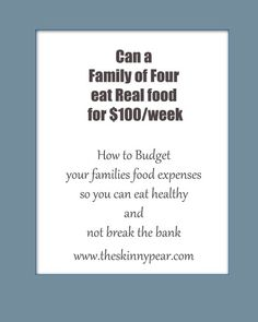 Real Food Budget-Family of four-$400 / http://theskinnypear.com/2013/06/23/real-food-budget-family-of-four-400/