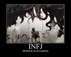 INFJ - Haunted by my own creations.