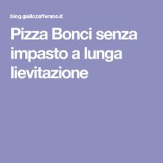 Pizza Bonci senza impasto a lunga lievitazione Food And Drink, Cooking, Pane Pizza, Biscotti, Mini, Mascarpone, Pies, Kitchen, Cuisine