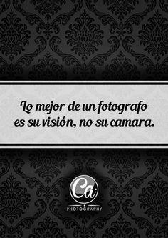 Lo mejor de un fotógrafo es su visión no su cámara.
