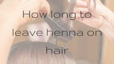 How long to leave henna on hair | Hair Problems Guide