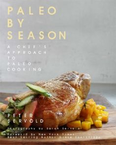 Paleo By Season: A Chef's Approach to Paleo Cooking:Amazon:Books