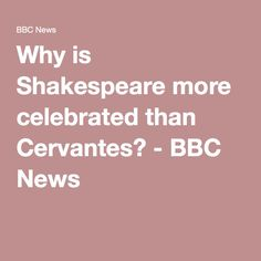 Why is Shakespeare more celebrated than Cervantes? - BBC News