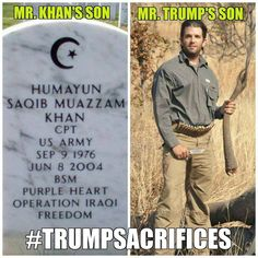 Mr. Khan's son vs. Mr. Trump's son. When asked to name any sacrifices he'd made, Trump couldn't name a single one.