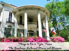 Things to Do in Tyler, Texas – The Goodman-LeGrand House and Museum