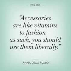Jewelry Quote: Accessories are like vitamins to fashion Great Quotes, Quotes To Live By, Me Quotes, Inspirational Quotes, Style Quotes, Punk Quotes, Quotes Women, Anna Dello Russo, Premier Jewelry