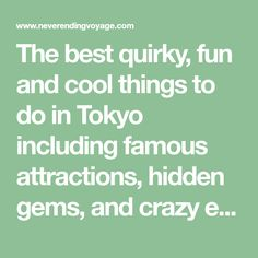 The best quirky, fun and cool things to do in Tokyo including famous attractions, hidden gems, and crazy experiences. Plus helpful Tokyo tips.