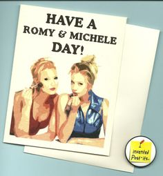 Have a Romy and Michele Day!