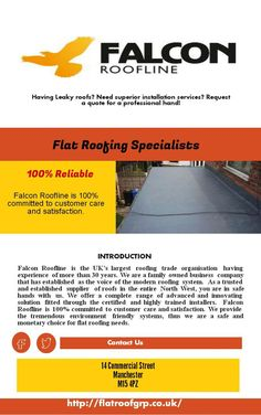 Falcon Roofline  are specialist installers of a comprehensive range of proven and respected flat roof systems designed to provide the most cost effective long term solution to any flat roofing application and permanently eliminate the problems associated with traditional flat roof coverings.