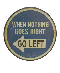 "Love this sign! ""When nothing goes right, go left""  #zulilyfinds"