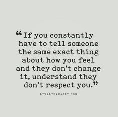 Love life quotes - If You Constantly Have to Tell (Live Life Happy) – Love life quotes Now Quotes, Life Quotes To Live By, Great Quotes, Inspirational Quotes, Unhappy Relationship Quotes, Respect Relationship, Quotes About Abusive Relationships, Bad Marriage Quotes, How To Move On From A Relationship
