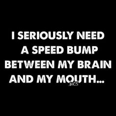 I don't think it would help me - I don't slow down for speed bumps in parking lots, either. Sarcastic Quotes, Me Quotes, Funny Quotes, Funny Memes, Hilarious, Thats The Way, Twisted Humor, Just For Laughs, Mantra