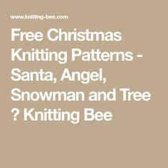 Free Christmas Knitting Patterns - Santa, Angel, Snowman and Tree ⋆ Knitting Bee Christmas Knitting Patterns, Knitting Patterns Free, Free Knitting, Free Pattern, Knitting Ideas, Christmas Makes, Christmas Crafts, Christmas Decorations, African Flowers