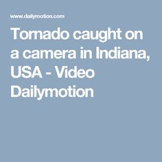 Tornado caught on a camera in Indiana, USA - Video Dailymotion