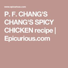 P. F. CHANG'S CHANG'S SPICY CHICKEN recipe | Epicurious.com