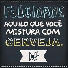 Felicidade Old Garage, Beer Lovers, The Duff, All You Need Is, How To Look Better, Lyrics, Lettering, Thoughts, Feelings