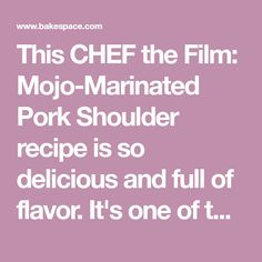 This CHEF the Film: Mojo-Marinated Pork Shoulder recipe is so delicious and full of flavor. It's one of the many great recipes shared by home cooks on BakeSpace.com, the world's sweetest recipe swap community.