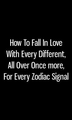 How To Fall In Love With Every Different, All Over Once more, For Every Zodiac Signal