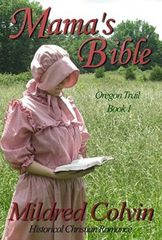 Mama's Bible: Historical Christian Romance (Oregon Trail Book 1), http://www.amazon.com/dp/B0089828O6/ref=cm_sw_r_pi_awdm_TwIyub15YNG6J