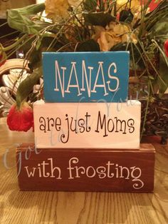 "Wooden Block Set Mimi are Just Moms with frosting Mamaw/Nona/Grandma/. - ""NANAs are just moms with frosting"" – adorable craft idea for mother's day for grandmas - Mother's Day For Grandma, Mom Day, Wooden Crafts, Diy And Crafts, Crafts For Kids, Paper Crafts, Mothers Day Crafts, Mother Day Gifts, Mothers Day Signs"