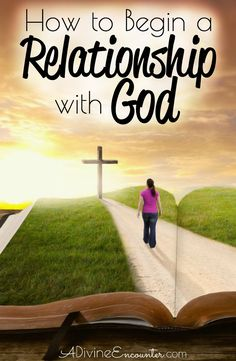 Relationship with God is what humans were made for. Find out how to begin a relationship with God.