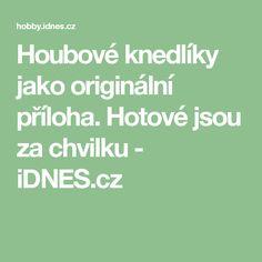 Houbové knedlíky jako originální příloha. Hotové jsou za chvilku  - iDNES.cz