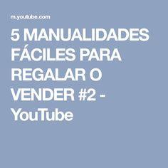 5 MANUALIDADES FÁCILES PARA REGALAR O VENDER #2 - YouTube