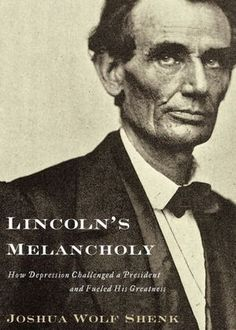 Lincoln's Melancholy- How Depression Challenged a President and Fueled His Greatness by Joshua Wolf Shenk http://www.bookscrolling.com/the-best-books-to-learn-about-president-abraham-lincoln/