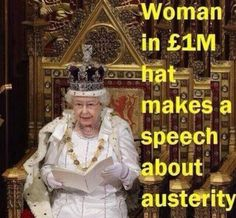 We pay her family £202.4 MILLION every year whilst 13 million live below poverty line. This sums it up: #QueensSpeech