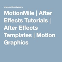 MotionMile | After Effects Tutorials | After Effects Templates | Motion Graphics