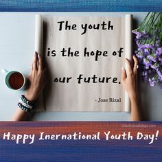 Splendid Collection of Happy International Youth Day Quotes, Messages, Wishes and Images for the Youth. Motivational Messages, Inspirational Quotes, Hello March Quotes, Hope Of The World, International Youth Day, Jose Rizal, Never Grow Old, Feeling Helpless, Wishes Messages