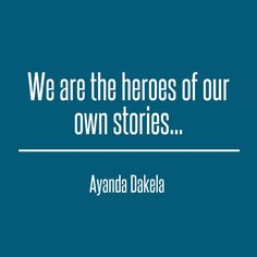 Check out my new PixTeller design! :: We are the heroes of our own stories... ayanda dakela