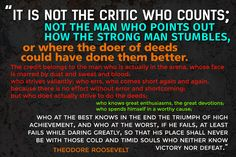 """I LOVE THIS QUOTE.... Theodore Roosevelt... """"...who at the best knows in the end the triumph of high achievement, and who at the worst, if he fails, at least fails while daring greatly, so that his place shall never be with those cold and timid souls who neither know victory nor defeat."""""""