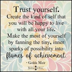 Trust yourself. Create the kind of self that you will be happy to live with all…