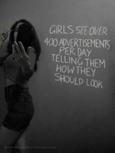 """Girls see over 400 advertisements per day telling them how they should look."" ""Teach girls to scrutinize media"""