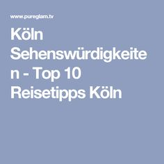 Köln Sehenswürdigkeiten - Top 10 Reisetipps Köln Berlin, Reichstag, Travel Advice, Traveling, Brandenburg Gate, Berlin Germany