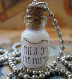 "Milk of the Poppy Bottle Necklace- this is a reference to ""Game of thrones"" for their purposes, it is used as an antisthetic- However, there is a very real drink- Poppy milk.  It is sweet and so easy to make.  A Lithuanian Christmas drink."