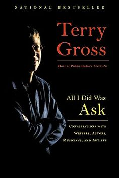 Love you, Terry Gross. Wish you were my friend. Except when you interviewed LeBron James and tried to get all sportsy with him. Oh Lord, it was apparent that you didn't know anything about basketball.     Anyway, this book has only interviews with artists, musicians and authors, so no awkward moments here (except during the combative interview with Gene Simmons from KISS, but Terry clearly wins in the end).