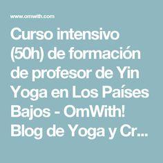 Curso intensivo (50h) de formación de profesor de Yin Yoga en Los Países Bajos - OmWith! Blog de Yoga y Creatividad
