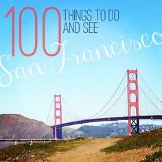 100 Things to do in San Francisco. Goal: check them off one by one while we're living here!