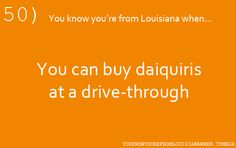 Only in Louisiana! I love people's facial expressions when I tell them, and I kinda hate going places where you can't.