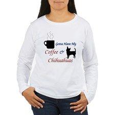 Gotta Have My Coffee & Chihuahuas Long Sleeve T-Sh