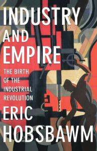 Industry and Empire: The Birth of the Industrial Revolution by Eric Hobsbawm Download