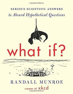 What If?: Serious Scientific Answers to Absurd Hypothetical Questions, http://www.amazon.com/dp/0544272994/ref=cm_sw_r_pi_awdl_tKE4ub1Q34SHR